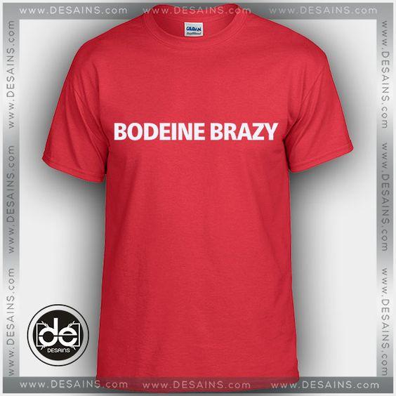 Buy Tshirt Bodeine Brazy Tshirt Womens Tshirt Mens