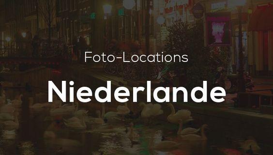 Foto-Locations in den Niederlanden – Die schönsten Orte zum Fotografieren in Holland