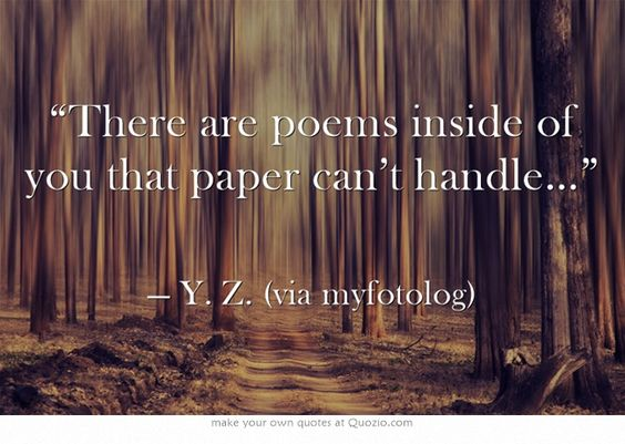 """""""There are poems inside of you that paper can't handle…"""""""