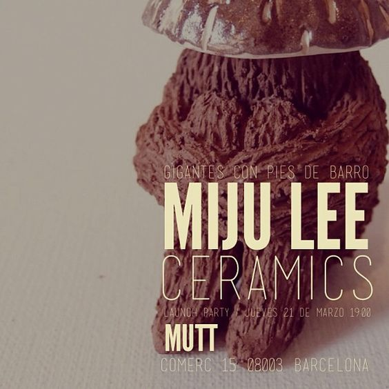 Jueves 21 de Marzo 19:00 · GIGANTES CON PIES BARRO · Nueva colección de cerámicas de MIJU LEE! LAUNCH PARTY @ MUTT · Save the date!