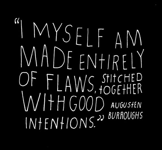 "Inspiring quote. ""I myself am made entirely of flaws, stitched together with good intentions."" Augusten Burroughs, hand-lettered by Lisa Congdon for her 365 Days of Hand Lettering series.#inspiringquote #burroughs #lisacongdon"