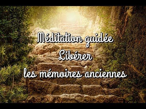 Liberer Les Memoires Anciennes Youtube Meditation Guidee Meditation Chakra Meditation