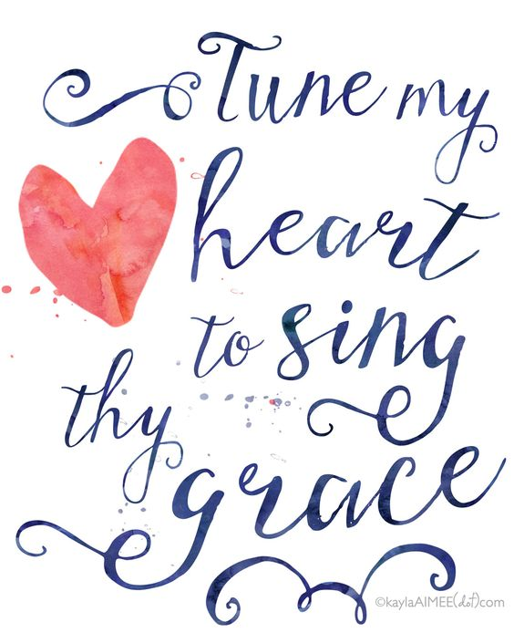 Free Printable Quote of my favorite hymn - Tune My Heart To Sing Thy Grace: