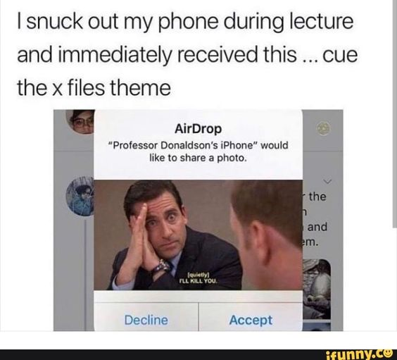 I Snuck Out My Phone During Lecture And Immediately Received This Cue The X Files Theme Professor Donaldson S Iphone Would Like To Share A Photo Ifunny Tumblr Funny College