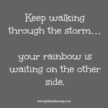 Keep walking through the storm… your rainbow is waiting on the other side. 9 Quotes to Read When You Are Feeling Anxious: