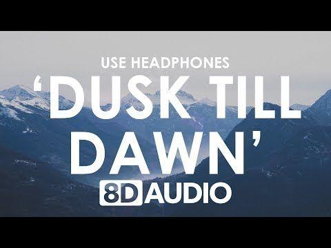 Zayn Dusk Till Dawn 8d Audio Ft Sia Youtube Dusk Till Dawn Audio Songs Dusk