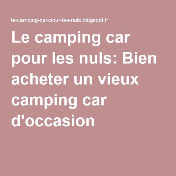 Le camping car pour les nuls: Bien acheter un vieux camping car d'occasion