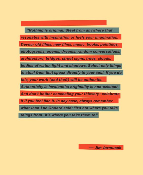 """...Authenticity is invaluable; originality is non-existent...""   -Jim Jarmusch."
