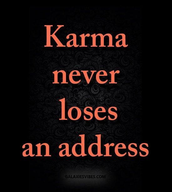Karma Never Loses An Address In 2020 Karma Quotes Revenge