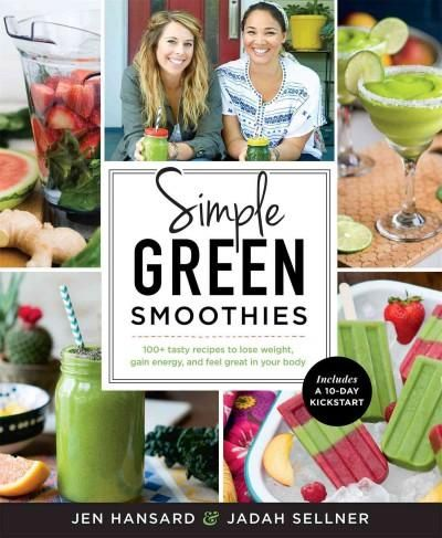 Simple Smoothies: 100+ tasty recipes to lose weight, gain energy, and feel great in your body