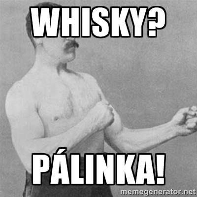 whisky? nem. ide pálinka kell