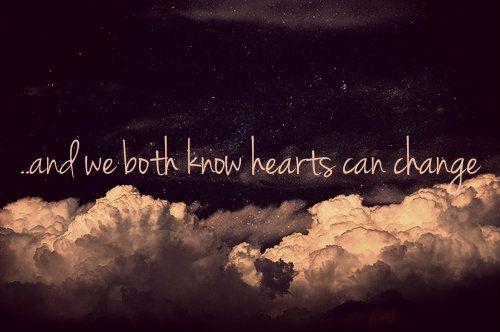 Ambos sabemos que los corazones pueden cambiar..