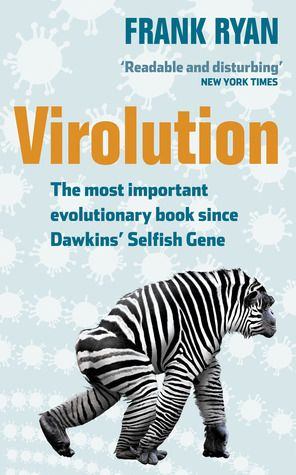"""Virolution"", by Frank Ryan - Not only is the human genome unbelievably simple , but embedded in its code are large fragments that were derived from viruses -- fragments that were vital to evolution of all organisms and the evidence for a fourth and vital source of variation -- viruses. Virolution is the product of Dr Frank Ryan's decade of research at the frontiers of this new science -- now called viral symbiosis"