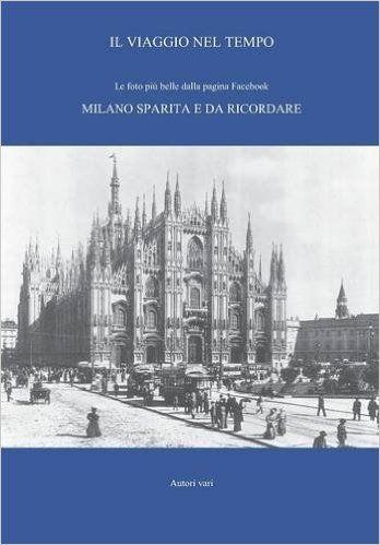 Milano com'era una volta. Un archivio ricco di informazioni e di curiosità, un patrimonio storico, culturale e affettivo dal valore inestimabile.