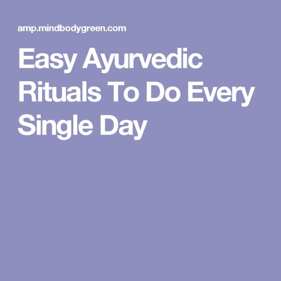 Easy Ayurvedic Rituals To Do Every Single Day