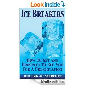 """Amazon.com: Ice Breakers! How To Get Any Prospect To Beg You For A Presentation eBook: Tom """"Big Al"""" Schreiter: Kindle Store"""