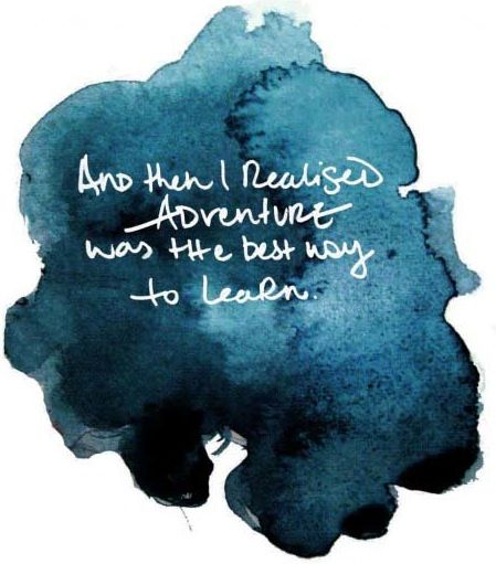 And then I realized adventure was the best way to live. Written in blue and white!