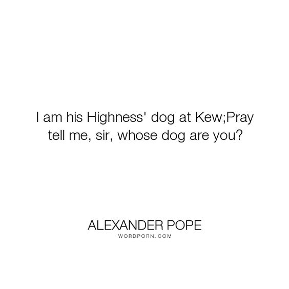 Alexander Pope -  - know then thyself presume not god to scan