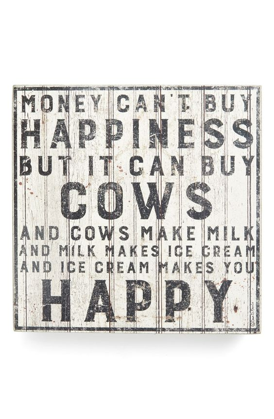 Money can't buy happiness but it can buy cows and cows ...