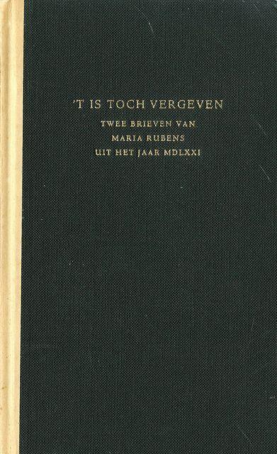"""Title: """"'t Is toch vergeven"""" : twee brieven van Maria Rubens aan haar man Jan Rubens uit het jaar MDLXXI.  Author: Maria Rubens  Publication: Haarlem: J. Enschedé  Publication Date: 1962    Book Description: Description:  76 p. ; 18 cm. Alternate title:  'Tis, after all, forgiven. Puisque tout est pardonné. In Dutch, with English and French translations. Title on added t.p.: """"Puisque tout est pardonné"""". Title on added t.p.: """"'Tis, after all, forgiven"""".   Call Number: ND 673.R9 R8512 1962"""