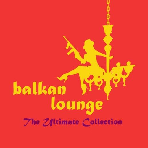 VA - Balkan Lounge: The Ultimate Collection (2016)