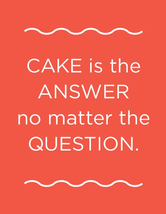 Cake is the answer...: Cakes Pies, Mmm Cake, Cake Quotes Funny, Truth, Heart Cake, Answer Funny, Funny Quotes, Cookie Quotes, Quotes Cake