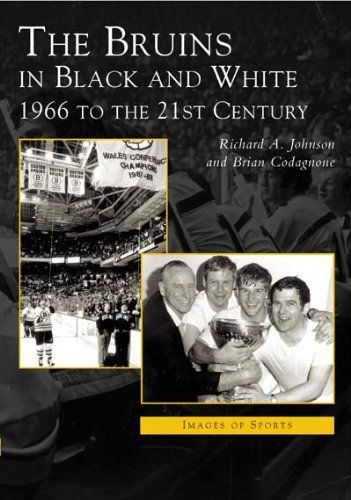 The Bruins in Black and White: 1966 to the 21st Century  (MA)  (Images  of  Sports) by Dick Johnson. Save 22 Off!. $17.15. Author: Dick Johnson. Publisher: Arcadia  Publishing (March 21, 2004)