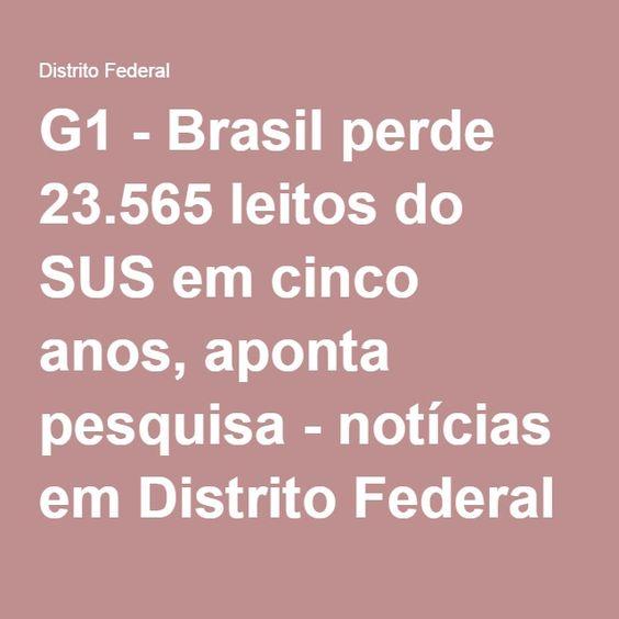 G1 - Brasil perde 23.565 leitos do SUS em cinco anos, aponta pesquisa - notícias em Distrito Federal