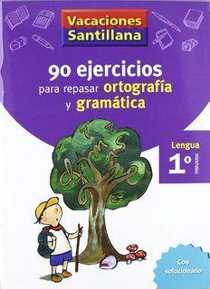 Vacaciónes Santillana, lengua, ortografía y gramática, 1 Educación PriMaría. Cuaderno