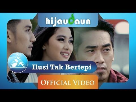 Hijau Daun Ilusi Tak Bertepi Official Video Clip Youtube
