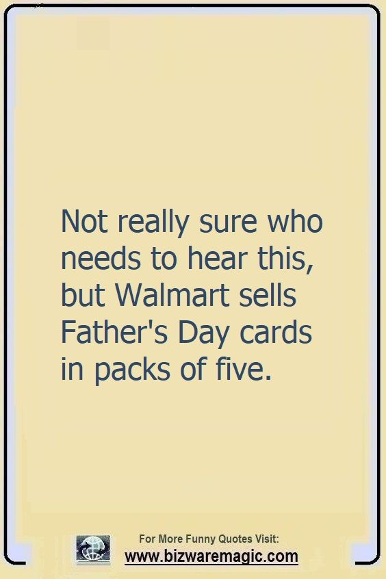Top 14 Funny Quotes From Bizwaremagic In 2020 Sarcastic Quotes Funny Fathers Day Quotes Funny Quotes