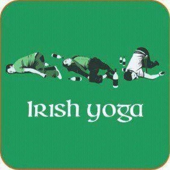 Off to practice some Irish Yoga...