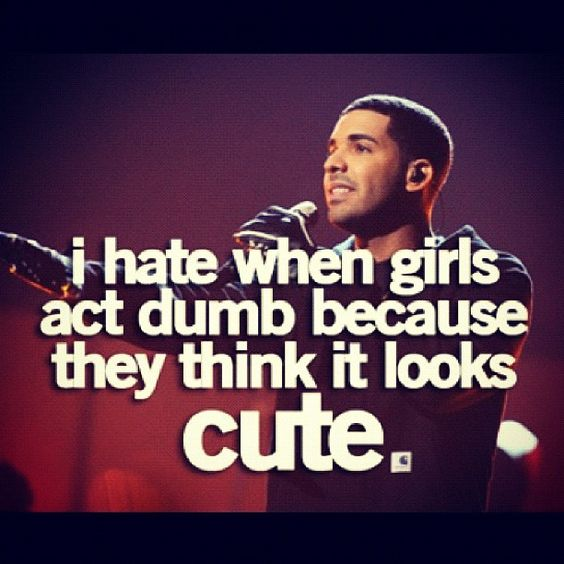 """Cute Hate Quotes: """"I Hate When Girls Act Dumb Because They Think It Looks"""