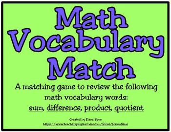 A matching game to review the following math vocabulary words:    sum, difference, product, quotient