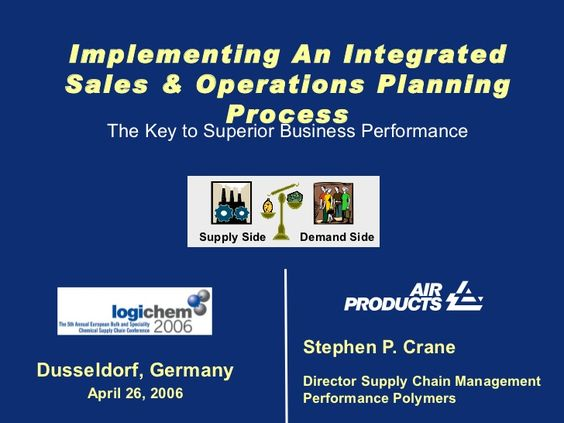 Stephen P. Crane Director Supply Chain Management Performance Polymers Implementing An Integrated Sales & Operations Plann...
