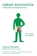 Photo Books Naked Economics: Undressing the Dismal Science (Fully Revised and Updated) by Charles Wheelan by Charles Wheelan