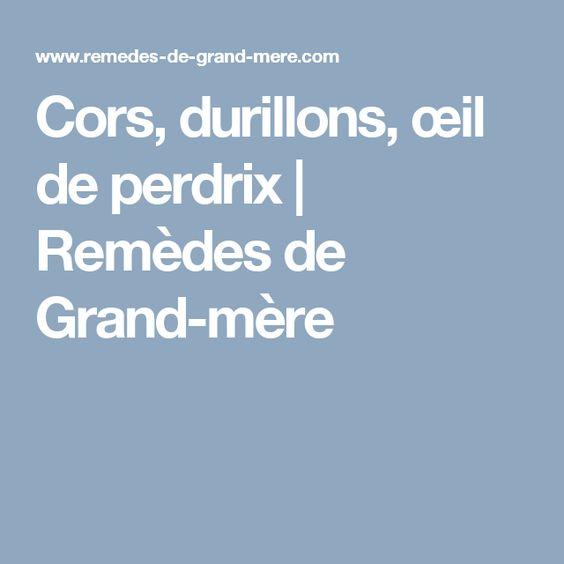 Cors, durillons, œil de perdrix | Remèdes de Grand-mère