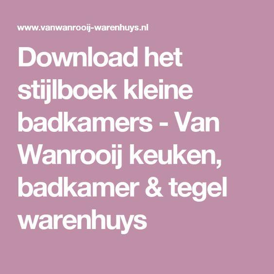 Download het stijlboek kleine badkamers - Van Wanrooij keuken, badkamer & tegel warenhuys