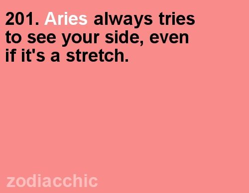 Aries tries to see your side, even if it's a stretch