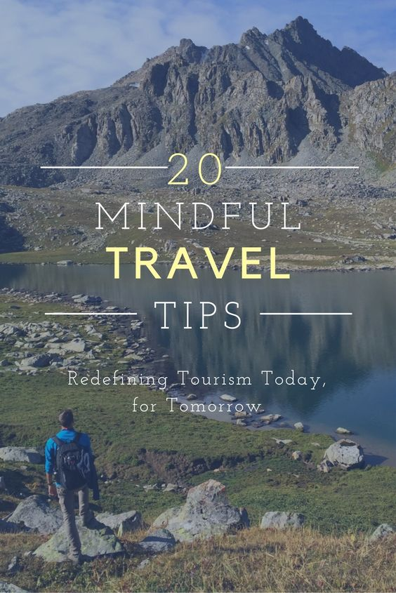 How can our travel mindset and decisions today create a sustainable future for tomorrow? Here are 20 tips for the mindful traveler to redefine tourism.: