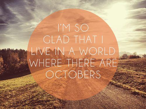 Estou tão feliz que eu vivo em um mundo onde há Outubros