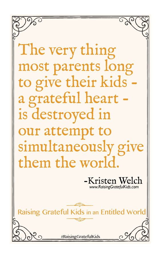 """The very thing most parents long to give their kids - a grateful heart - is destroyed in our attempt to simultaneously give them the world"" - Kristin Welch #RaisingGratefulKids:"