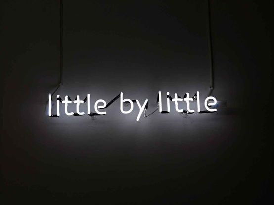 Little by Little / Bit by Bit. #words #quotes