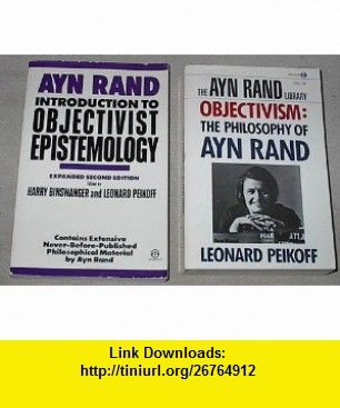 Ayn Rand Objectivism two book set Introduction to Objectivist Epistemology  Objectivism The Philosophy of Ayn Rand (the Ayn Rand library, Vol. VI) Ayn Rand, Leonard Peikoff, Harry Binswanger ,   ,  , ASIN: B0034V0ZCA , tutorials , pdf , ebook , torrent , downloads , rapidshare , filesonic , hotfile , megaupload , fileserve
