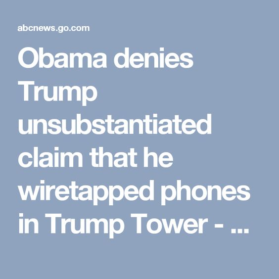Obama denies Trump unsubstantiated claim that he wiretapped phones in Trump Tower - ABC News