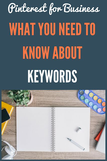 How to use Pinterest for Business - What you need to know about keywords and why they matter so much.