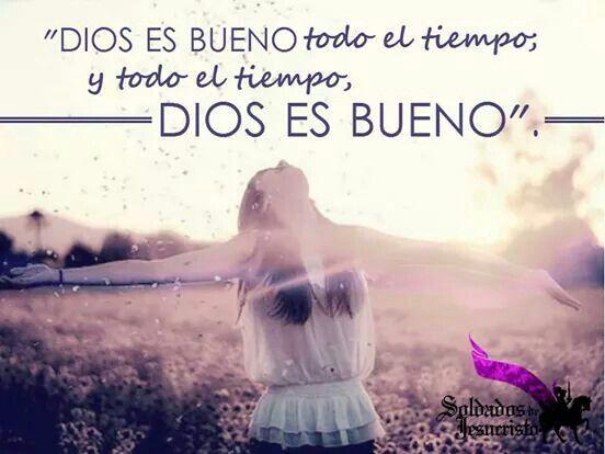Dios es bueno.