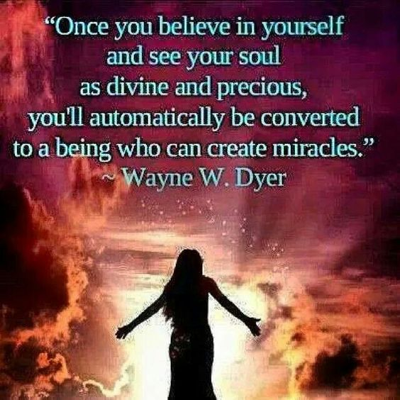 Wayne Dwyer quote. Your Soul is divine and precious. You can create miracles. Spirituality: