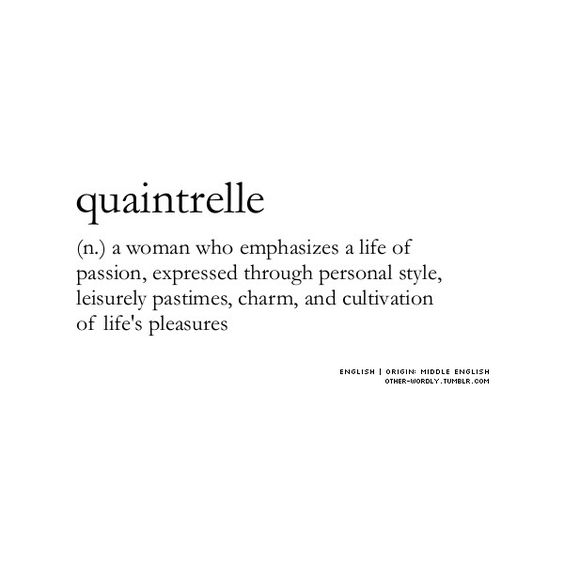 quaintrelle (n.) - a woman who emphasizes a life of passion, expressed through personal style, leisurely pastimes, charm, and cultivation of life's pleasures