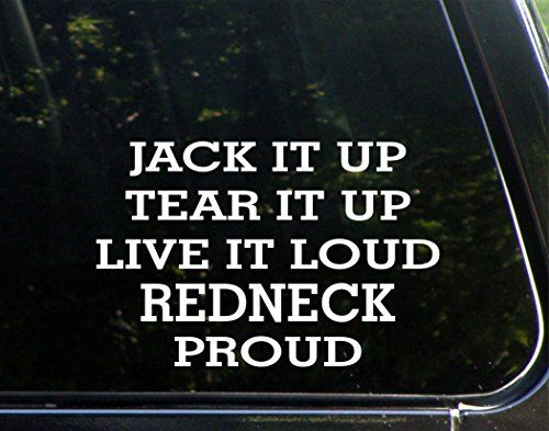 Jack It Up Tear It Up Live It Loud Redneck Proud X Vinyl - Redneck window decals for trucks